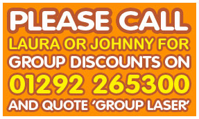 Please call Laura or Johnny for Group Discounts on 01292 265300 and quote Group Laser